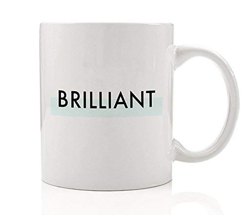 BRILLIANT Coffee Mug Graduation Birthday Gift Idea Smart Intelligent High School College Grad Present Successful Clever Girl Daughter Woman Friend Coworker 11oz Ceramic Tea Cup by Digibuddha DM0081