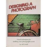 Designing a Photograph, Bill Smith and Watson-Guptill Publications Staff, 0817437754