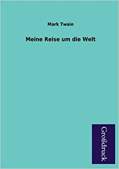 Meine Reise Um Die Welt (German Edition)