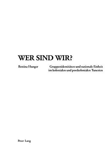 Download Wer sind wir?: Gruppenidentitäten und nationale Einheit im kolonialen und postkolonialen Tunesien (German Edition) ebook