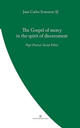 The Gospel of Mercy in the Spirit of Discernment: Pope Francis' Social Ethics (Pope Francis' Theology)