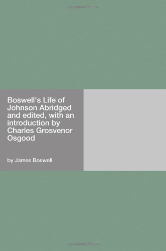 Boswell's Way of life of Johnson Abridged and edited, with an introduction by Charles Grosvenor Osgood