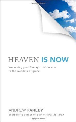 Heaven Is Now: Awakening Your Five Spiritual Senses to the Wonders ...
