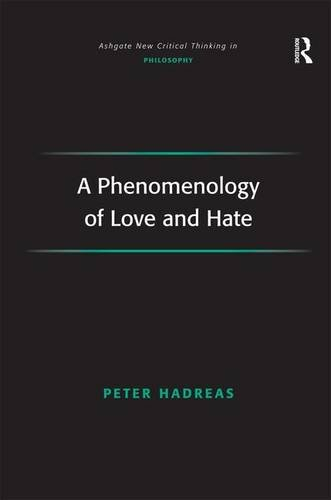 A Phenomenology of Love and Hate (Ashgate New Critical Thinking in Philosophy)