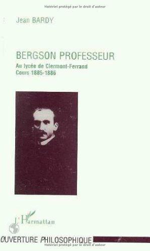 Bergson professeur: Au lycée Blaise Pascal de Clermont-Ferrand, 1883-1888): cours 1885-1886 : essai sur la nature de l'enseignement philosophique ... L'ouverture philosophique) (French Edition)
