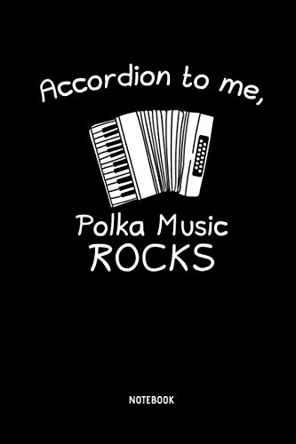 Accordion To Me, Polka Music Rocks - Notebook: Lined Accordion Notebook / Journal. Great Accordion Accessories & Novelty Gift Idea for all Accordion Player & Lover.