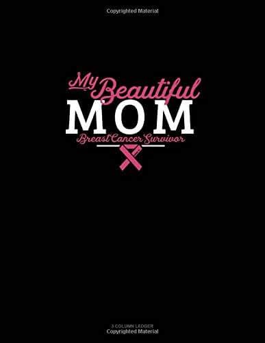 My Beautiful Mom Breast Cancer Survivor: 3 Column Ledger