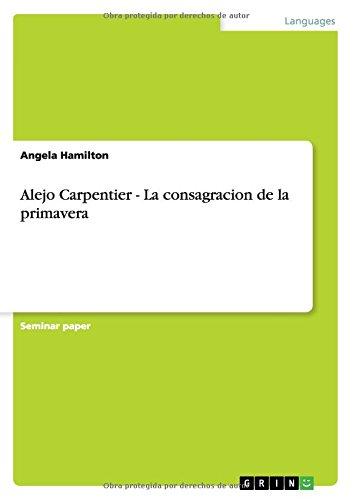 Alejo Carpentier - La consagracion de la primavera (Spanish Edition) by GRIN Verlag