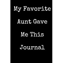 My Favorite Aunt Gave Me This Journal: Blank Lined Journal 6x9 - Funny Gift for Niece or Nephew / Gift From Aunt