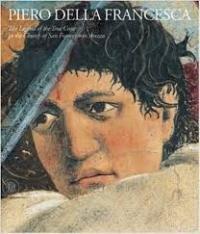 Della Francesca - Piero della Francesca. La leggenda della Vera Croce in San Francesco ad Arezzo aa.vv.