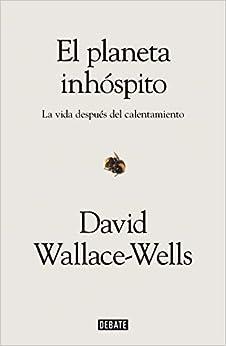 Book's Cover of El planeta inhóspito: La vida después del calentamiento (Ciencia y Tecnología) (Español) Tapa blanda – 3 octubre 2019