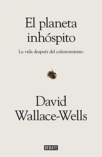 El planeta inhóspito: La vida después del calentamiento por David Wallace-Wells