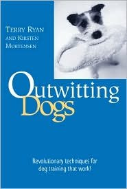 Outwitting Dogs: Revolutionary techniques for dog training that work! (Outwitting Series) by Terry Ryan, Kirsten Mortensen
