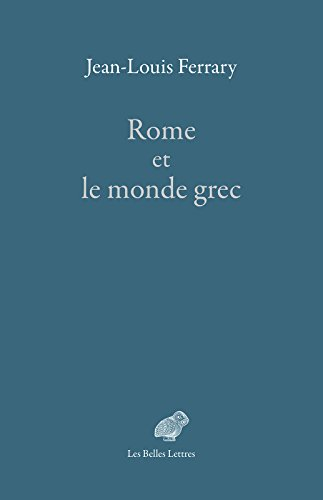 Rome et le monde grec: Choix d'écrits (Epigraphica t. 9) (French Edition) by Jean-Louis Ferrary