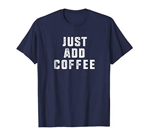 (Coffee Lovers Shirt, Just Add Coffee Tee)