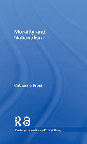 Morality and Nationalism (Routledge Innovations in Political Theory Book 19)