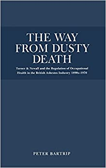 The Way from Dusty Death: Turner and Newall and the Regulation of the British Asbestos Industry 1890s-1970