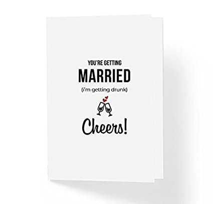 Funny Wedding Cards.Funny Wedding Card You Re Getting Married I M Getting Drunk Cheers 5 X 7 Blank Inside With Envelope Witty Love Cards For Bride And Groom Pack