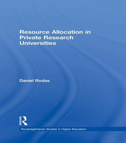 Resource Allocation in Private Research Universities (RoutledgeFalmer Studies in Higher Education)