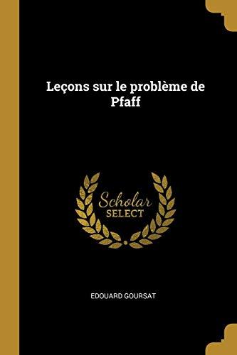 Leçons sur le problème de Pfaff por Edouard Goursat