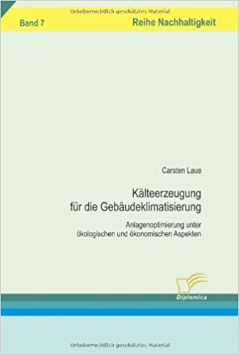 Kälteerzeugung für die Gebäudeklimatisierung: Anlagenoptimierung unter ökologischen und ökonomischen Aspekten