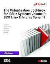 The Virtualization Cookbook for IBM z Systems Volume 3: SUSE Linux Enterprise Server 12