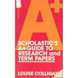 The A-Plus Guide to Research and Term Papers, Louise Colligan, 0590333178
