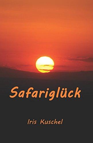 Safariglück: Reisegeschichten und Safariwissen, Glücksmomente für Afrikafans