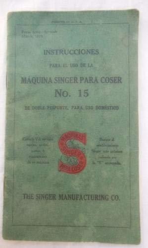 INSTRUCCIONES PARA EL USO DE LA MÁQUINA SINGER PARA COSER No. 15 ...