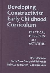 Developing Constructivist Early Childhood Curriculum: Practical Principals and Activities (Early Childhood Education Series)