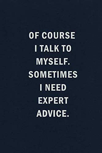 Of Course I Talk To Myself. Sometimes I Need Expert Advice:...