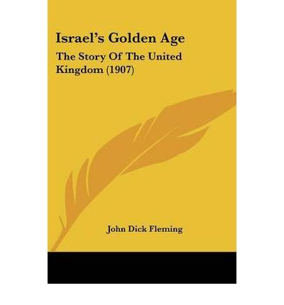 Israel's Golden Age: The Story of the United Kingdom (1907) (Paperback) - Common
