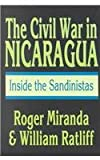 The Civil War in Nicaragua : Inside the Sandinistas, Ratliff, William E. and Miranda, Roger, 1560007613