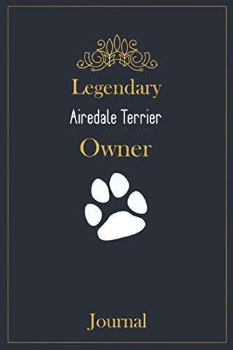 Legendary Airedale Terrier Owner Journal: A classy black, gold and white Airedale Terrier Lined Journal for Dog owner notes. (Gold Airedale Dog)