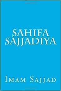 Sahifa Sajjadiya: Imam Sajjad (A.S): 9781493768509: Amazon.com: Books