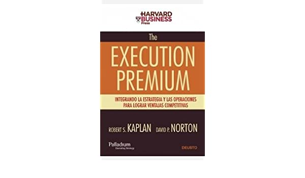 The execution premium integrando la estrategia y las operaciones the execution premium integrando la estrategia y las operaciones para lograr ventajas competitivas harvard business amazon david p norton libros fandeluxe Choice Image