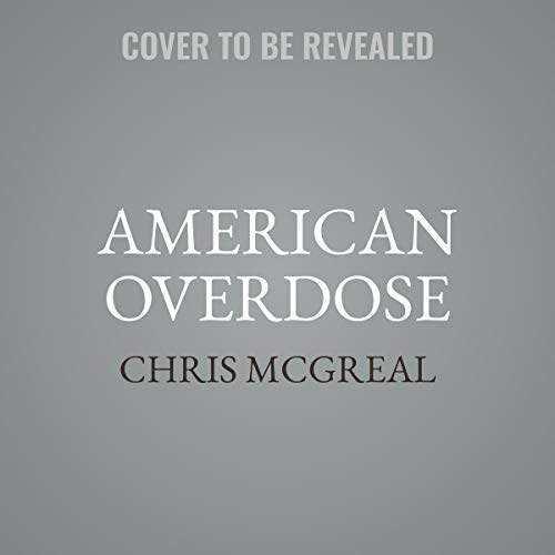 American Overdose: The Opioid Tragedy in Three Acts by Hachette B and Blackstone Audio