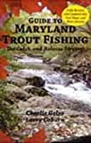 Guide to Maryland Trout Fishing: The Catch- And -Release Streams- Fully Revised