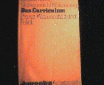 Das Curriculum: Praxis, Wissenschaft u. Politik : [Juventa-Arbeitsbuch] (German Edition)