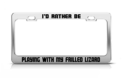 (I'D RATHER BE PLAYING WITH MY FRILLED LIZARD Animal Metal License Plate Frame)