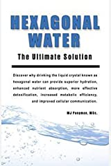 Hexagonal Water: The Ultimate Solution Paperback