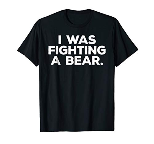 Funny Injury Shirt - I was fighting a bear - Get Well Gift
