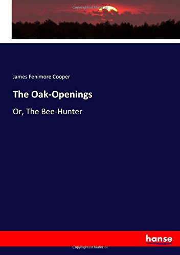 Download The Oak-Openings: Or, The Bee-Hunter pdf epub
