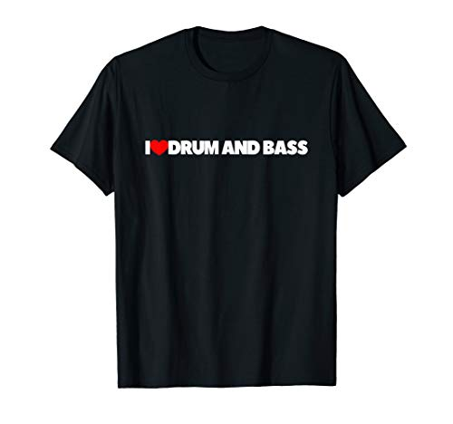 - I Love (Heart) Drum and Bass T-Shirt