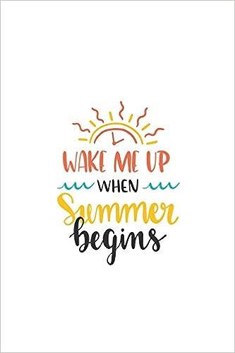 Summer Begins 2020.Wake Me When Summer Begins 150 Lined Journal Pages Planner