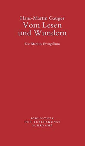 Vom Lesen und Wundern: Das Markus-Evangelium (Bibliothek der Lebenskunst)