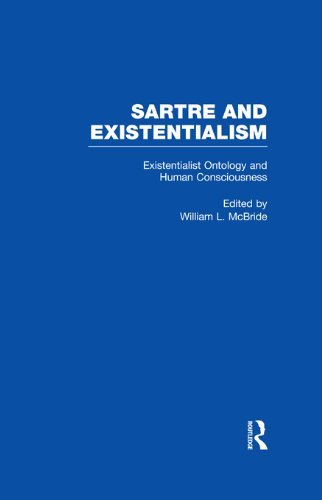 Download Existentialist Ontology and Human Consciousness (Sartre and Existentialism: Philosophy, Politics, Ethics, the Psyche, Literature, and Aesthetics) Pdf