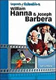 William Hanna and Joseph Barbera: The Sultans of Saturday Morning (Legends of Animation)