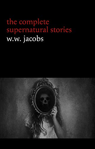 - W. W. Jacobs: The Complete Supernatural Stories (20+ tales of horror and mystery: The Monkey's Paw, The Well, Sam's Ghost, The Toll-House, Jerry Bundler, The Brown Man's Servant...)