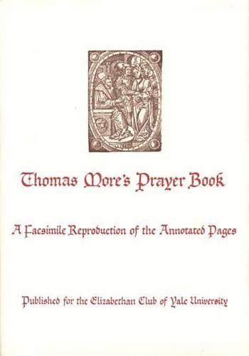 (Thomas More's Prayer Book: A Facsimile Reproduction of the Annotated Pages (Elizabethan Club Series) )